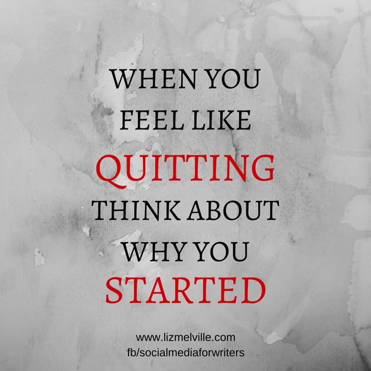 When you feel like quitting, think about why you started #writers