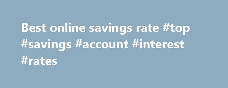 Best online savings rate #top #savings #account #interest #rates http://savings.nef2.com/best-online-savings-rate-top-savings-account-interest-rates/  best online savings rate Online savings accounts offer the best savings rates with immediate access to your savings. The trade off is that the instant account access is limited to electronic channels (no branch access). Online savings accounts are usually linked to an everyday transaction account. Most banks mandate that the linked account…