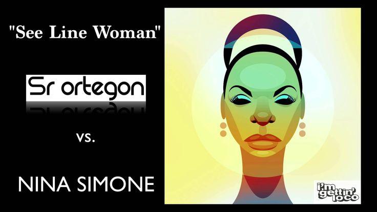 """Sr Ortegon Vs Nina Simone - """"See Line Woman"""""""