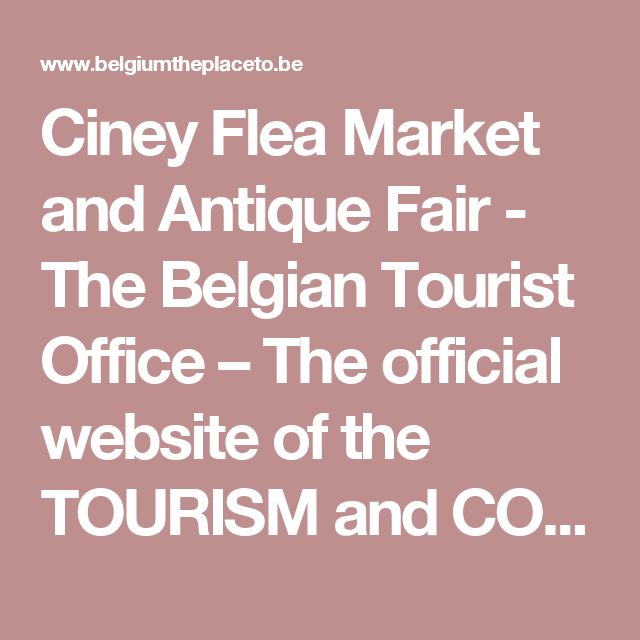 Ciney Flea Market and Antique Fair - The Belgian Tourist Office – The official website of the TOURISM and CONVENTION bureau of Brussels and Wallonia