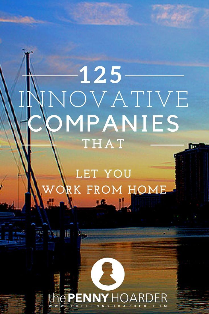 Dream of never commuting again? These 125 work-from-home companies let nearly all of their employees work remotely. - The Penny Hoarder www.thepennyhoard...
