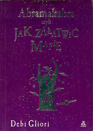 Abramakabra czyli jak załatwić mafię, Debi Glori, Amber, 2002, http://www.antykwariat.nepo.pl/abramakabra-czyli-jak-zalatwic-mafie-debi-glori-p-14556.html