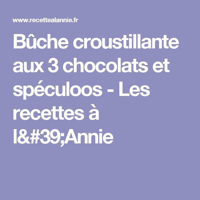 Bûche croustillante aux 3 chocolats et spéculoos - Les recettes à l'Annie