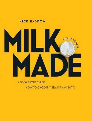 Milk Made: A Book About Cheese: How to Choose It, Serve It and Eat It (Nick Haddow) / TX759.5.C48 H33 2016 /  	https://catalog.wrlc.org/cgi-bin/Pwebrecon.cgi?BBID=17089686