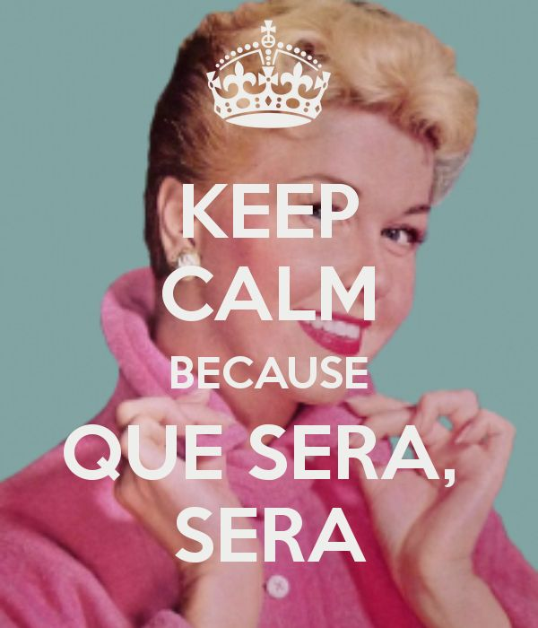 KEEP CALM BECAUSE QUE SERA,  SERA (by Moi)  Oh my gosh I am screaming in delight to see this.  On to my Doris Day Board she goes.  Love this Seventh Crow