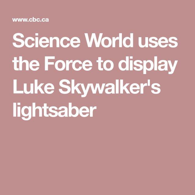 Science World uses the Force to display Luke Skywalker's lightsaber