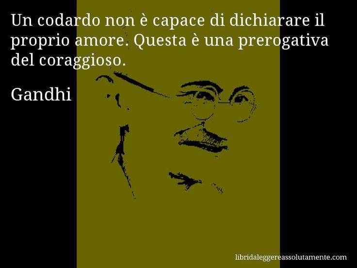 Aforisma di Gandhi , Un codardo non è capace di dichiarare il proprio amore. Questa è una prerogativa del coraggioso.