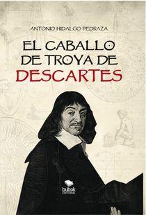 EL CABALLO DE TROYA DE DESCARTES. El libro que rompe con lo explicado sobre la duda cartesiana, ahora en Grammata.