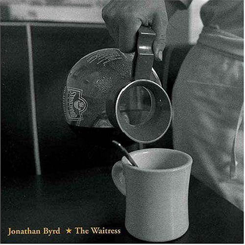 Jonathan Byrd - The Waitress