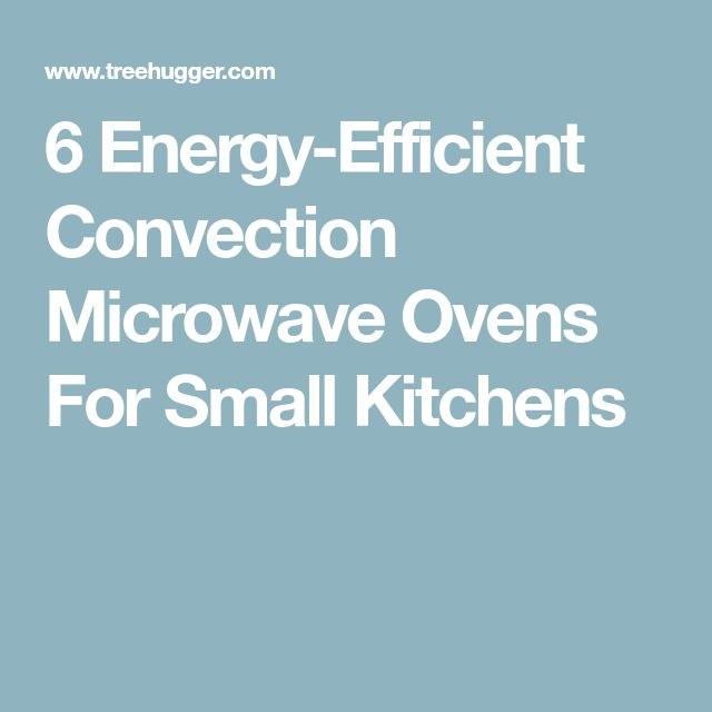 6 Energy-Efficient Convection Microwave Ovens For Small Kitchens