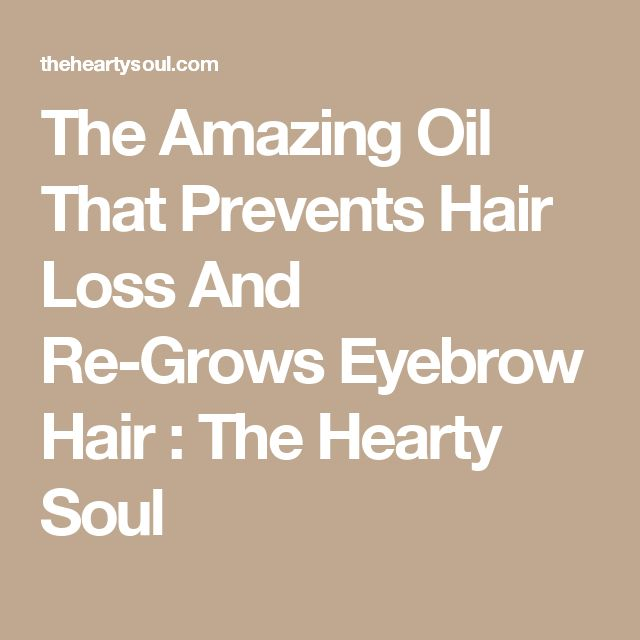 The Amazing Oil That Prevents Hair Loss And Re-Grows Eyebrow Hair : The Hearty Soul