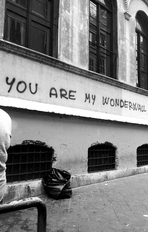 """You are my wonderwall"""