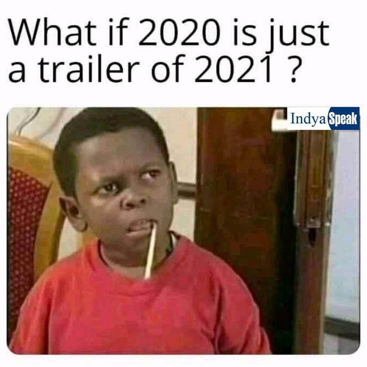 What if 2020 is Just a trailer of 2021 in 2020 Some