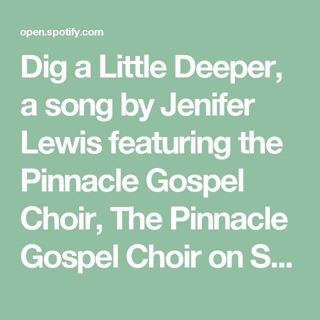 Dig a Little Deeper, a song by Jenifer Lewis featuring the Pinnacle Gospel Choir, The Pinnacle Gospel Choir on Spotify