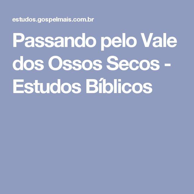 Passando pelo Vale dos Ossos Secos - Estudos Bíblicos