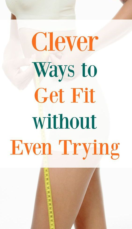 Clever Ideas To Get Body Fit Without Doing Any Exercises – Medi Idea