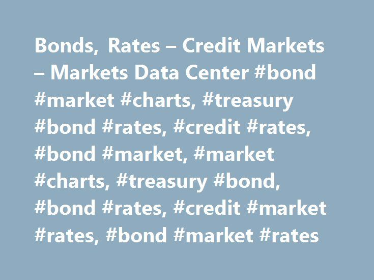 """Bonds, Rates – Credit Markets – Markets Data Center #bond #market #charts, #treasury #bond #rates, #credit #rates, #bond #market, #market #charts, #treasury #bond, #bond #rates, #credit #market #rates, #bond #market #rates http://florida.nef2.com/bonds-rates-credit-markets-markets-data-center-bond-market-charts-treasury-bond-rates-credit-rates-bond-market-market-charts-treasury-bond-bond-rates-credit-market-rates/  # Data are provided """"as is"""" for informational purposes only and is not…"""