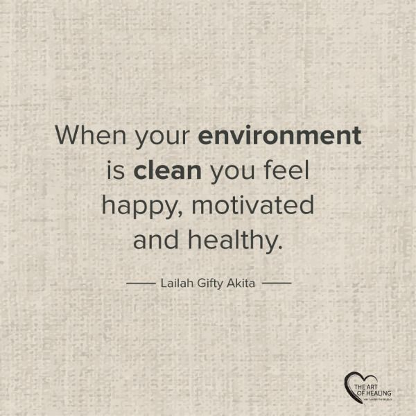 When your environment is clean, you feel happy, motivated and healthy.