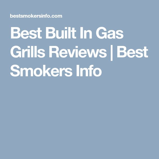 Best Built In Gas Grills Reviews | Best Smokers Info
