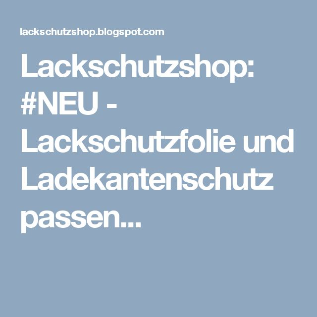 Lackschutzshop: #NEU - Lackschutzfolie und Ladekantenschutz passen...