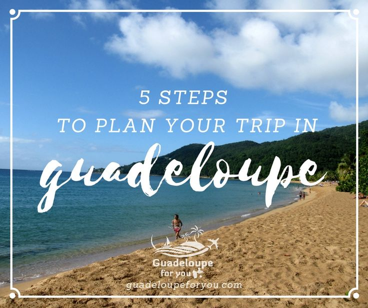 5 steps to plan your trip in Guadeloupe islands