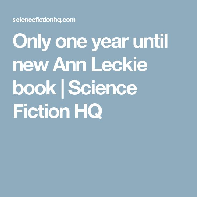 Only one year until new Ann Leckie book | Science Fiction HQ