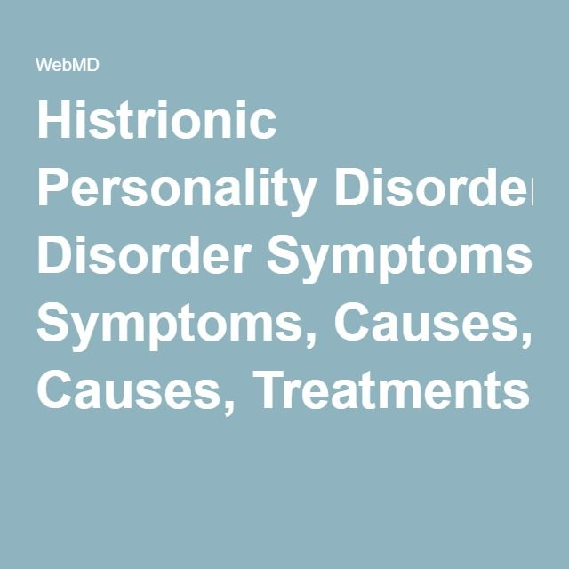 Histrionic Personality Disorder Symptoms, Causes, Treatments