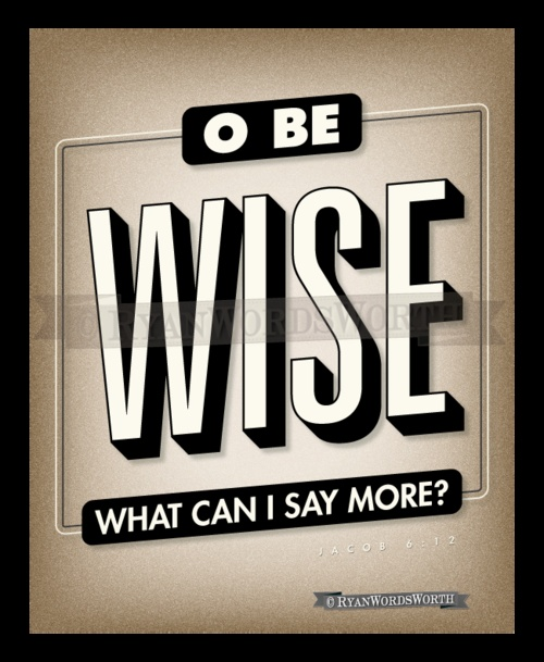 O be wise.: Wise Single, Plays Rooms, 6 12 Plays, Printables Digital, Prints, Living, Lds, Inspiration Quotes, O' Being Wise