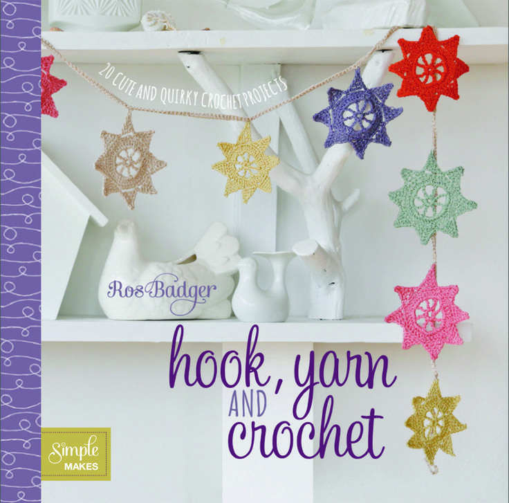 Hook, Yarn and Crochet by Ros Badger available from Quadrille