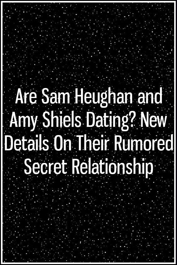 Are Sam Heughan And Amy Shiels Dating New Details On Their