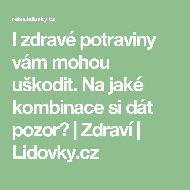 I zdravé potraviny vám mohou uškodit. Na jaké kombinace si dát pozor?   Zdraví   Lidovky.cz