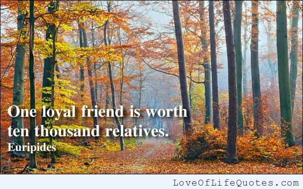 Euripides quote on Loyal Friends - http://www.loveoflifequotes.com/friendship/euripides-quote-on-loyal-friends/