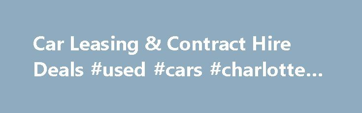 Car Leasing & Contract Hire Deals #used #cars #charlotte #nc http://uk.remmont.com/car-leasing-contract-hire-deals-used-cars-charlotte-nc/  #car leasing deals # Car Leasing Offers, Cheap Van Leasing, Contract Hire for Personal & Business users About Vehicle Savers For the lowest prices in car and van leasing deals, choose Vehicle Savers and save money. We offer a full line of high quality, affordable vehicle lease options designed to put you behind the wheel without emptying your wallet. Our…