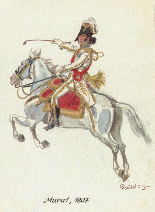 Marshal Murat, 1807. Though such uniforms made him a sitting target, Murat led where the fighting was the hottest.