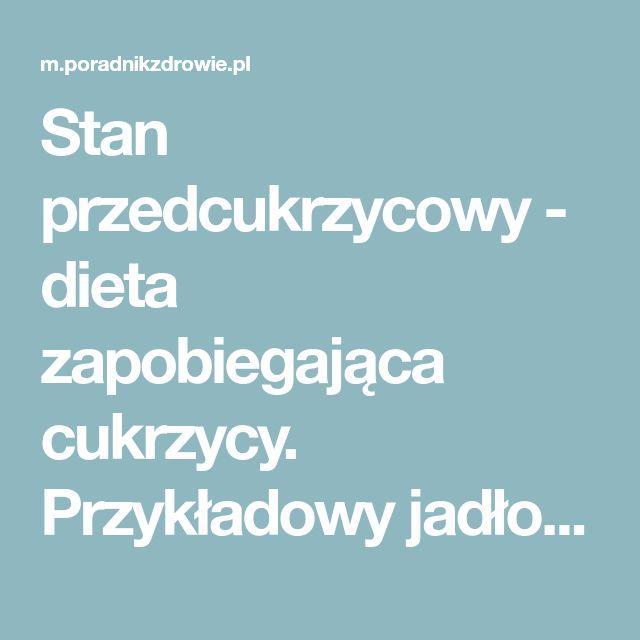 Stan przedcukrzycowy - dieta zapobiegająca cukrzycy. Przykładowy jadłospis - PoradnikZdrowie.pl