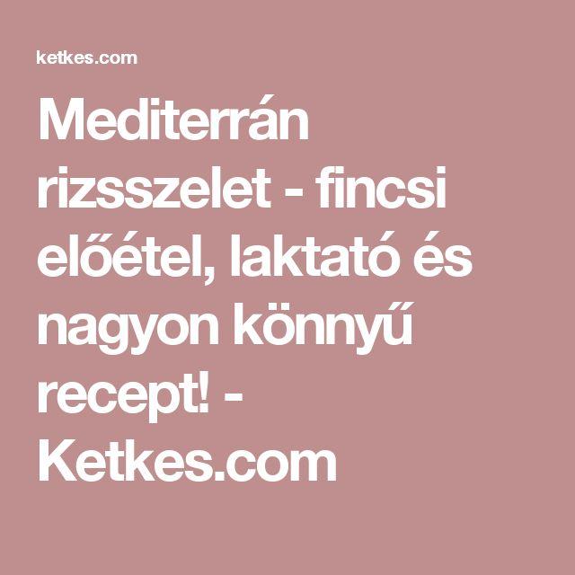 Mediterrán rizsszelet - fincsi előétel, laktató és nagyon könnyű recept! - Ketkes.com