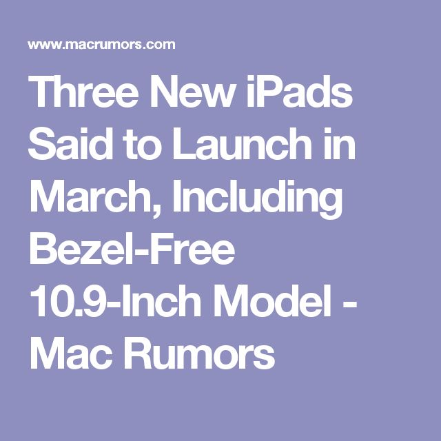 Three New iPads Said to Launch in March, Including Bezel-Free 10.9-Inch Model - Mac Rumors