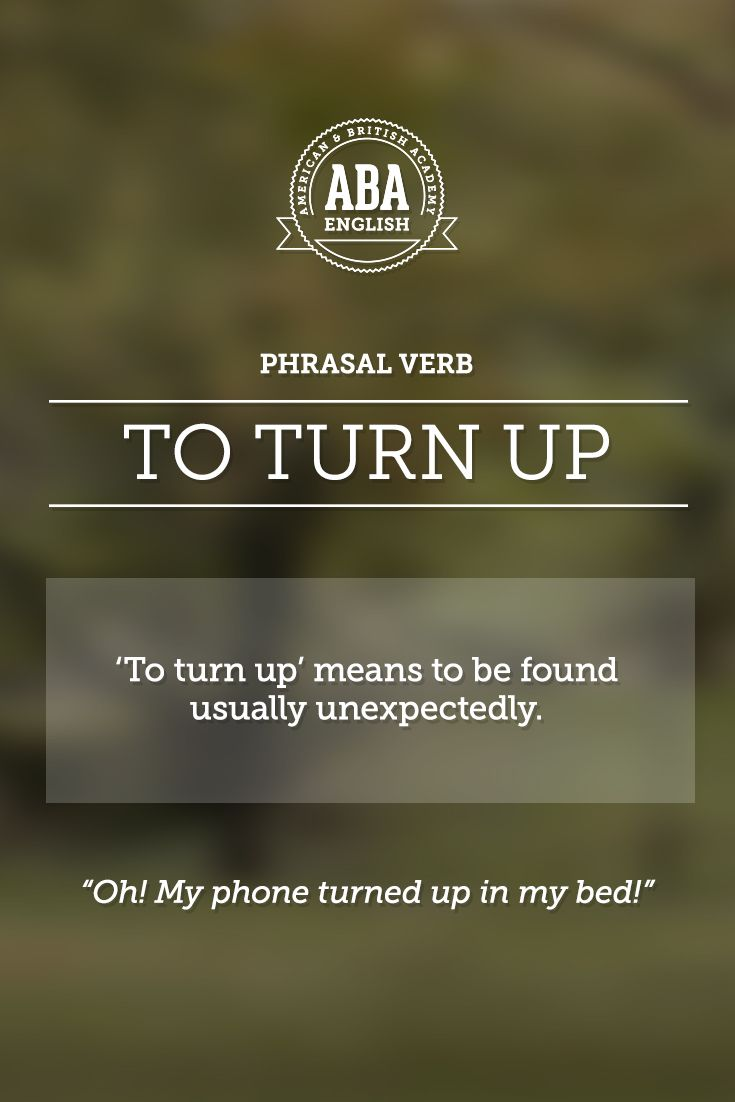 """New English #Phrasal #Verb: """"To turn up"""" means to be found, usually unexpectedly.. #esl - Repinned by Chesapeake College Adult Ed. We offer free classes on the Eastern Shore of MD to help you earn your GED - H.S. Diploma or Learn English (ESL). www.Chesapeake.edu"""