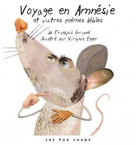Voyage en Amnésie et autres poèmes débiles, François Gravel, illustré par Virginie Egger, Éditions Les 400 coups, 64 pages (album)