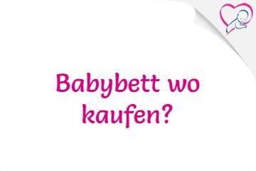 Wo man sein Babybett kaufen sollte. Im Baby-Fachgeschäft oder online?