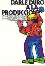"""DALE DURO A LA PRODUCCIÓN Los trabajadores se comprometieron en sus fábricas y empresas para """"ganar la batalla de la producción""""."""