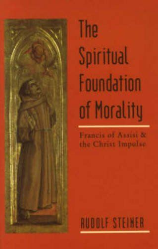 Download The Spiritual Foundation of Morality: Frandis of Assisi and the Christ Impulse (CW 155) ebook free by Rudolf Steiner in pdf/epub/mobi