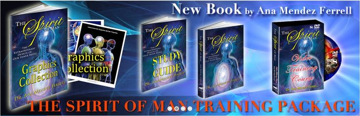 """The Spirit of Man"" Complete Training Course  By Ana Méndez Ferrell  ""The Spirit of Man"" Training Course Includes: The new book ""The Spirit of Man"" = $14 28 Color Graphics Collection Magazine (8x10) = $16 Complete 8 Hour Course - Set of 8 DVDs = $150 Questions & Answers Study Manual   Price: $165 (a $15 savings)"