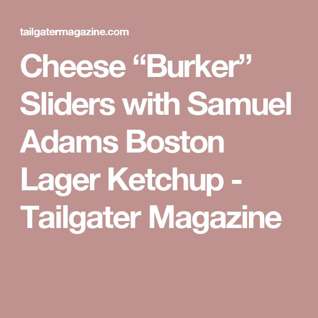 "Cheese ""Burker"" Sliders with Samuel Adams Boston Lager Ketchup - Tailgater Magazine"