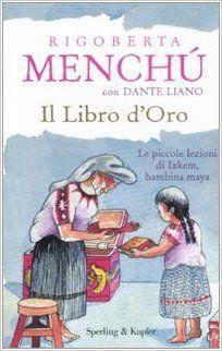Amazon.it: Il libro d'oro - Rigoberta Menchú, Dante Liano, R. Aguilar Orozco, A. Pace - Libri