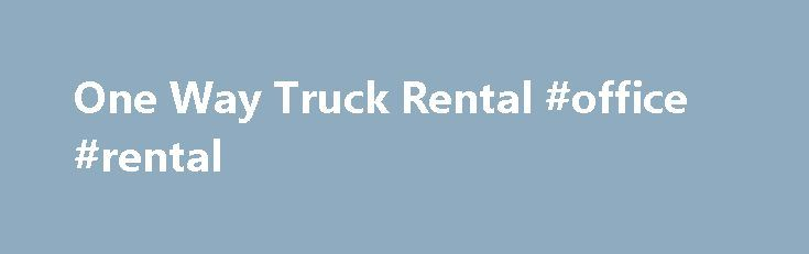 One Way Truck Rental #office #rental http://renta.remmont.com/one-way-truck-rental-office-rental/  #cheap moving truck rental # One Way Truck Rentals is Your Best Choice for Long Distance Moving One Way Truck Rentals for Long Distance Moves Moving can be expensive. If you are forced to stick to a tight budget and are looking to cut costs, a one way truck rental might be the way to go. This means you can pick up the truck at one location, and drop it off at the company s terminal at your…