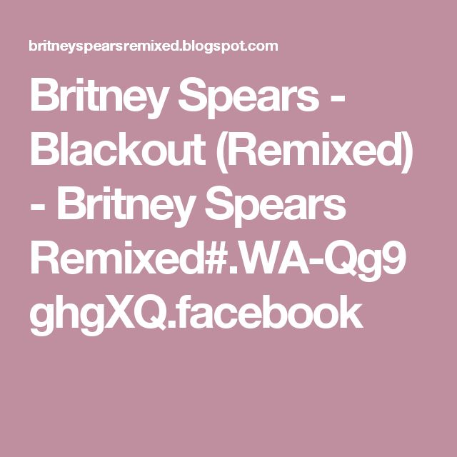 Britney Spears - Blackout (Remixed) - Britney Spears Remixed#.WA-Qg9ghgXQ.facebook
