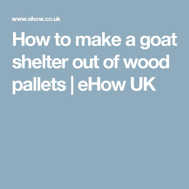 How to make a goat shelter out of wood pallets | eHow UK