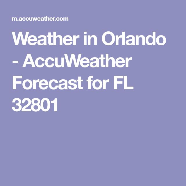 Weather in Orlando - AccuWeather Forecast for FL 32801