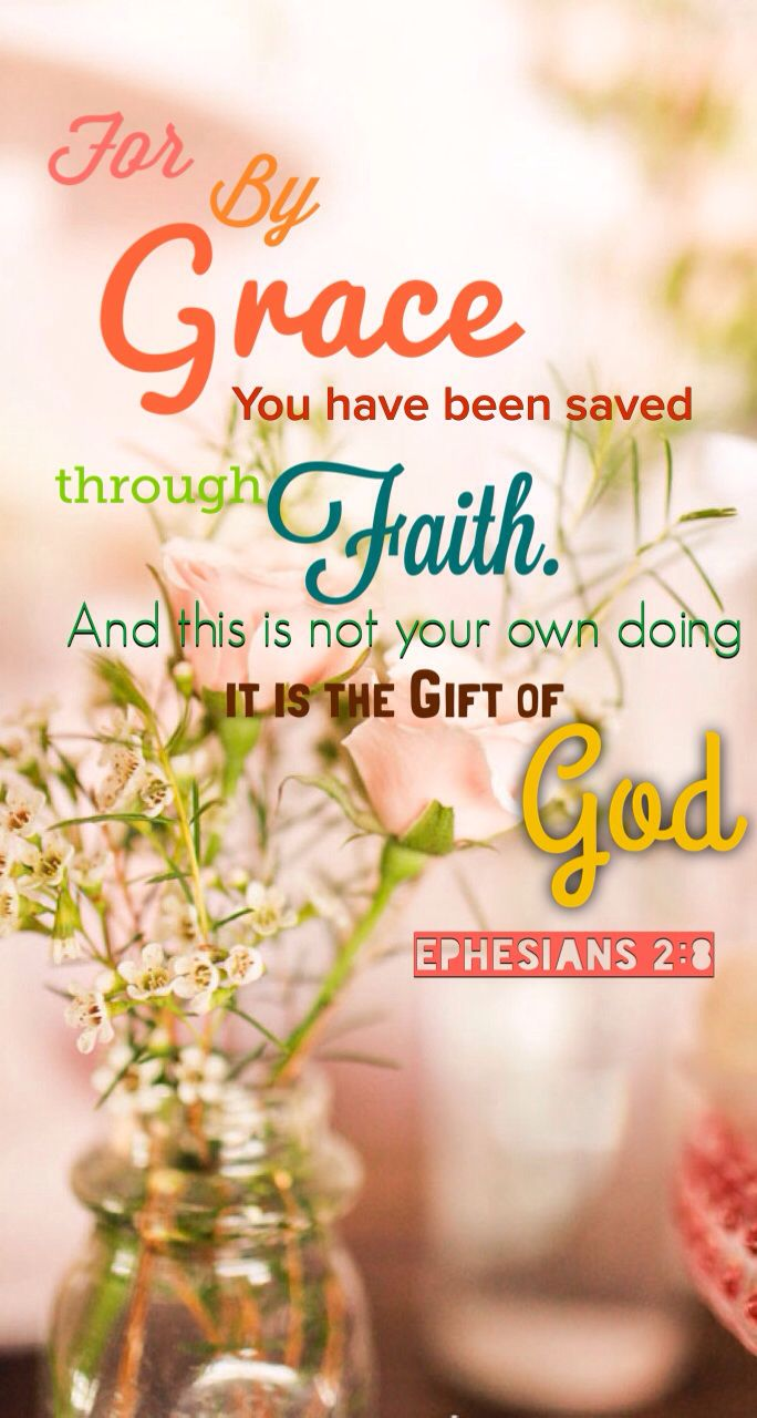 """""""For it is by grace you have been saved, through faith—and this is not from yourselves, it is the gift of God— not by works, so that no one can boast."""" Ephesians 2:8-9 NIV"""